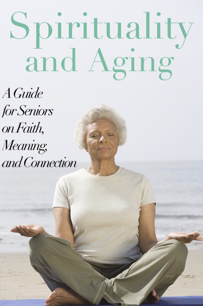 Spirituality and Aging | A Guide on Faith, Meaning, & Connection